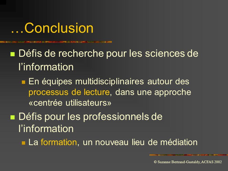 © Suzanne Bertrand-Gastaldy, ACFAS 2002 …Conclusion  Défis de recherche pour les sciences de l'information  En équipes multidisciplinaires autour de