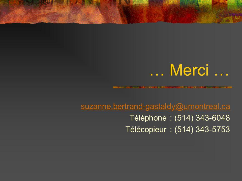 … Merci … suzanne.bertrand-gastaldy@umontreal.ca Téléphone : (514) 343-6048 Télécopieur : (514) 343-5753