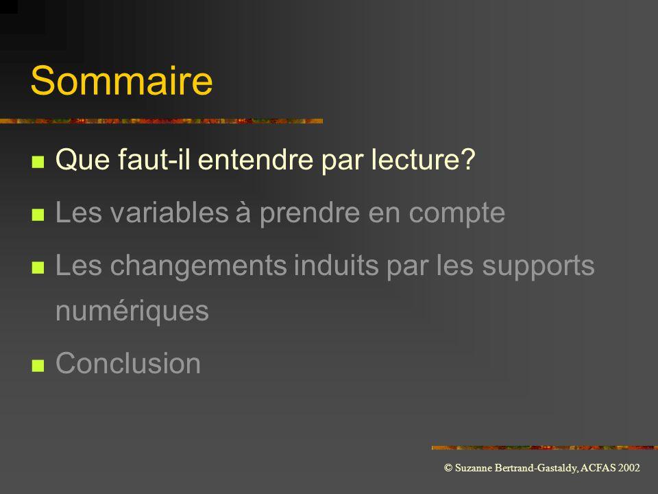 © Suzanne Bertrand-Gastaldy, ACFAS 2002 Fonctionnement de l'acte de lecture  «La lecture est l'activité par laquelle se comprend l'écrit» (Jean Foucambert)  Deux types de processus  Va-et-vient entre lecteur et document