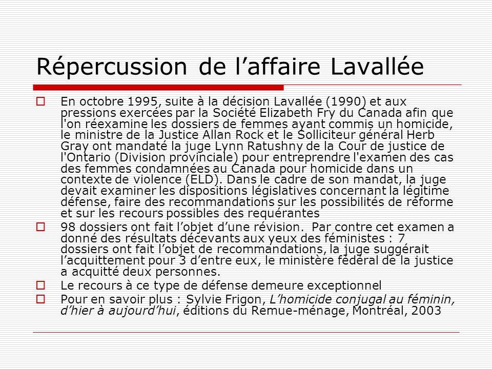 Répercussion de l'affaire Lavallée  En octobre 1995, suite à la décision Lavallée (1990) et aux pressions exercées par la Société Elizabeth Fry du Ca