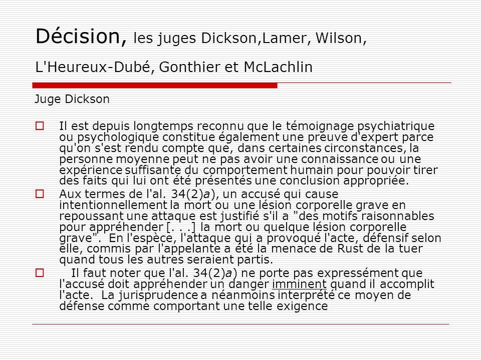 Décision, les juges Dickson,Lamer, Wilson, L'Heureux ‑ Dubé, Gonthier et McLachlin Juge Dickson  Il est depuis longtemps reconnu que le témoignage ps