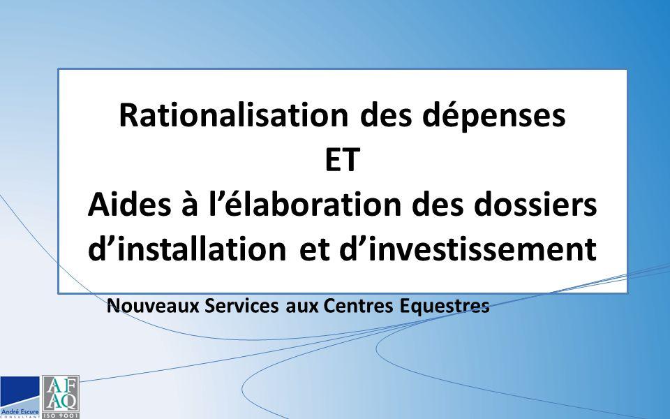 Rationalisation des dépenses ET Aides à l'élaboration des dossiers d'installation et d'investissement Nouveaux Services aux Centres Equestres