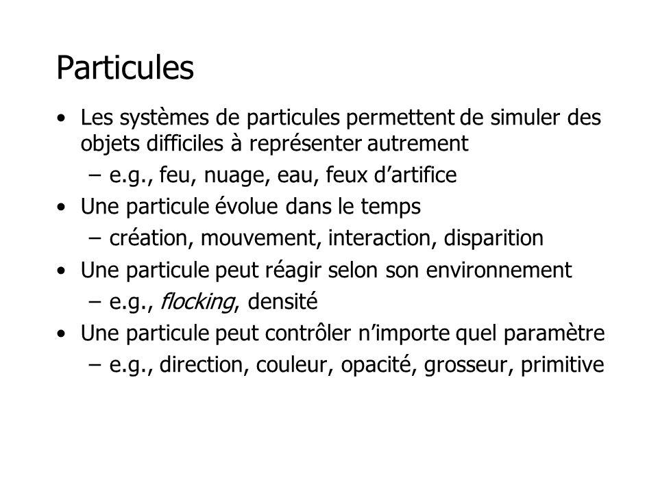 Particules •Certains comportements de particules sont inspirés de la physique •Schéma d'intégration –traitement du temps •Détection de collisions •Réponse aux collisions