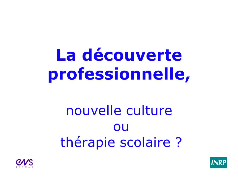 La découverte professionnelle, nouvelle culture ou thérapie scolaire ?