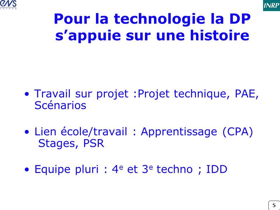 5 Pour la technologie la DP s'appuie sur une histoire •Travail sur projet :Projet technique, PAE, Scénarios •Lien école/travail : Apprentissage (CPA)