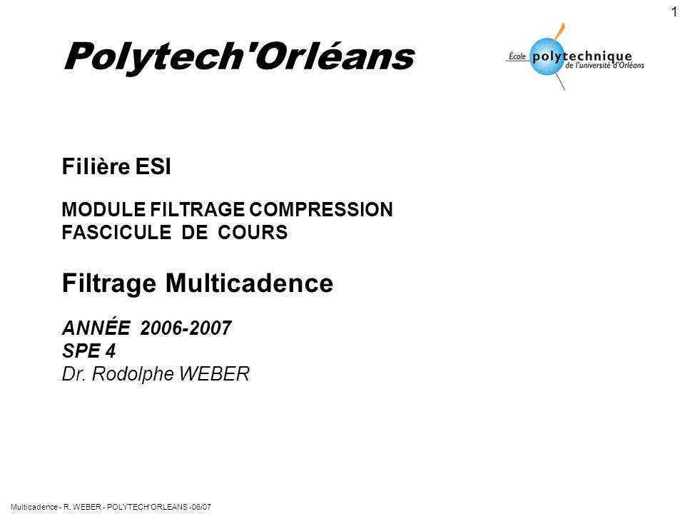 Multicadence - R. WEBER - POLYTECH'ORLEANS -06/07 1 Polytech'Orléans Filière ESI MODULE FILTRAGE COMPRESSION FASCICULE DE COURS Filtrage Multicadence