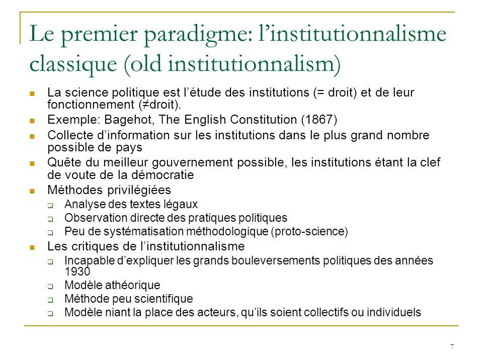 7 Le premier paradigme: l'institutionnalisme classique (old institutionnalism)  La science politique est l'étude des institutions (= droit) et de leu