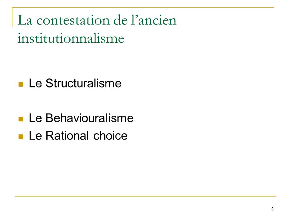 8 La contestation de l'ancien institutionnalisme  Le Structuralisme  Le Behaviouralisme  Le Rational choice