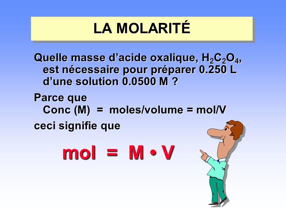 LA MOLARITÉ Quelle masse d'acide oxalique, H 2 C 2 O 4, est nécessaire pour préparer 0.250 L d'une solution 0.0500 M ? Parce que Conc (M) = moles/volu