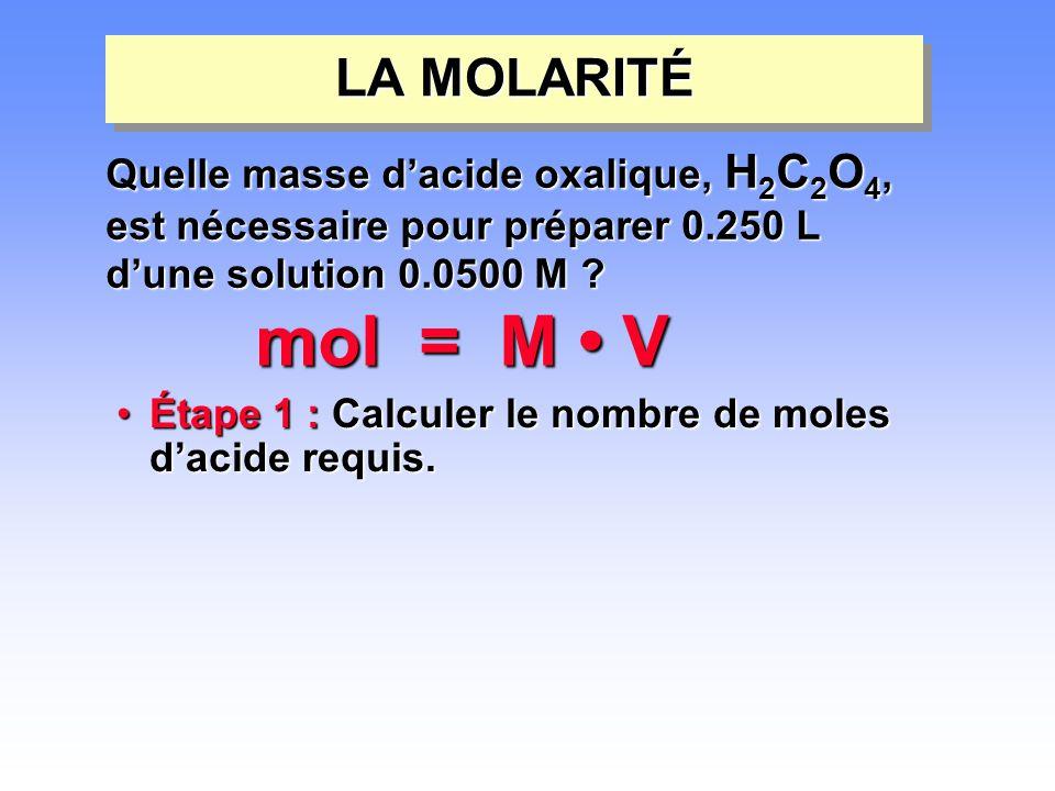 •Étape 1 : Calculer le nombre de moles d'acide requis. LA MOLARITÉ mol = M • V Quelle masse d'acide oxalique, H 2 C 2 O 4, est nécessaire pour prépare