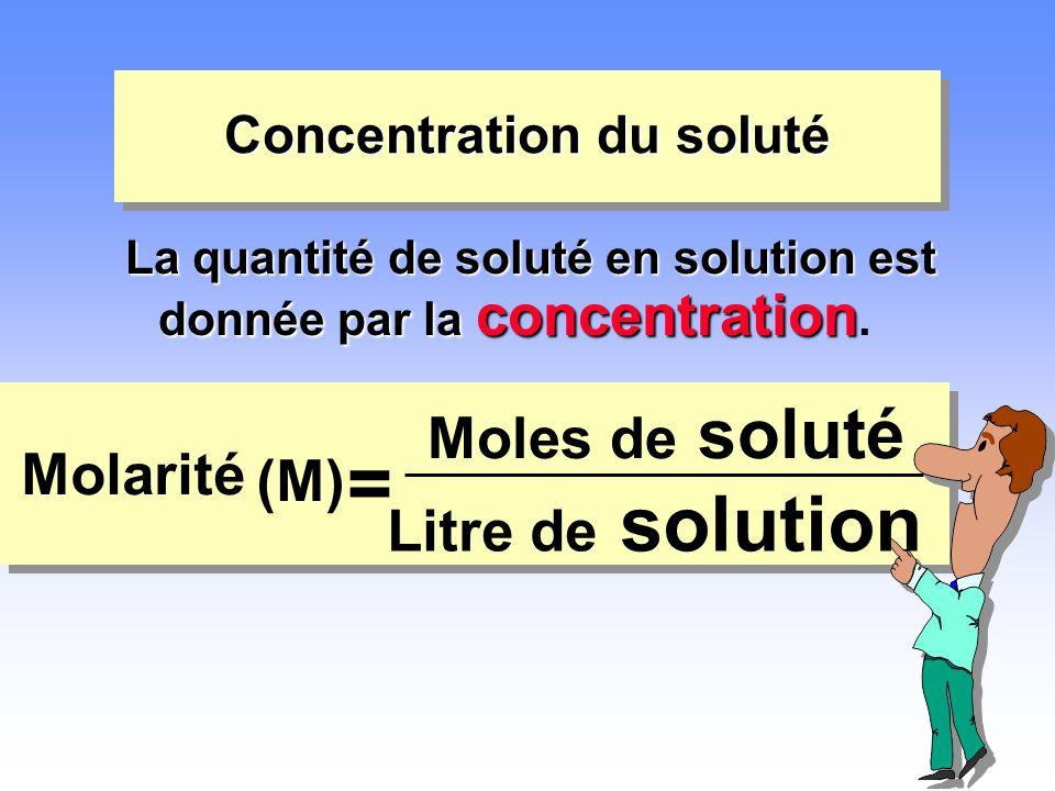 Concentration du soluté La quantité de soluté en solution est donnée par la concentration La quantité de soluté en solution est donnée par la concentr