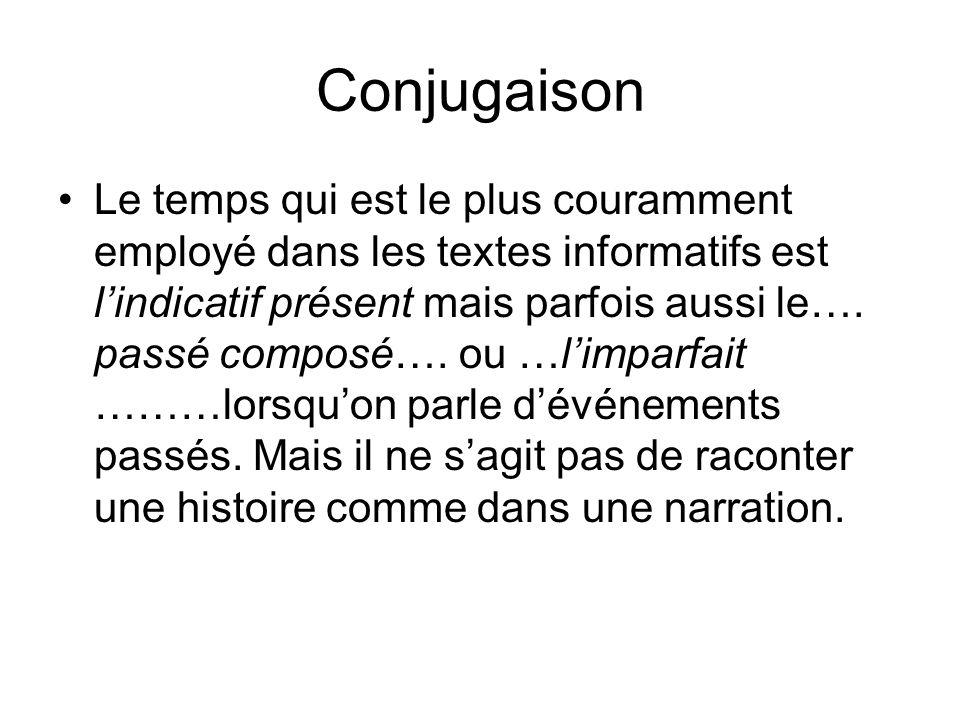 Conjugaison •Le temps qui est le plus couramment employé dans les textes informatifs est l'indicatif présent mais parfois aussi le…. passé composé…. o