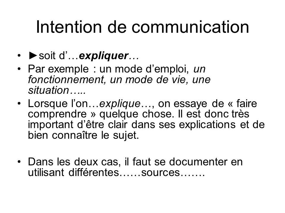 Intention de communication •►soit d'…expliquer… •Par exemple : un mode d'emploi, un fonctionnement, un mode de vie, une situation….. •Lorsque l'on…exp