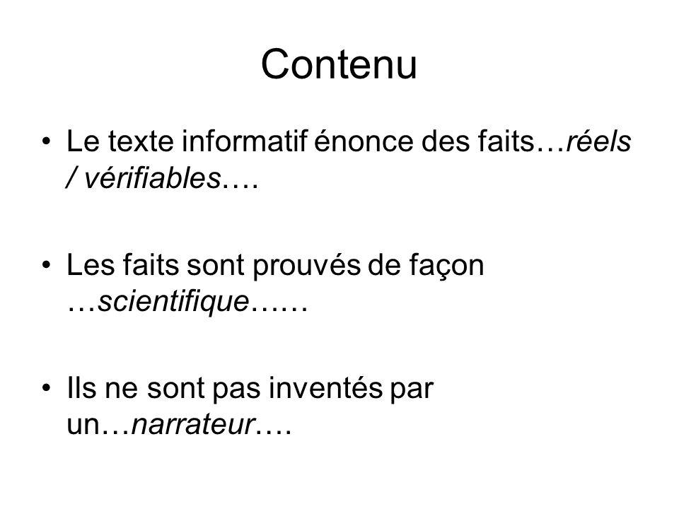 Contenu •Le texte informatif énonce des faits…réels / vérifiables…. •Les faits sont prouvés de façon …scientifique…… •Ils ne sont pas inventés par un…