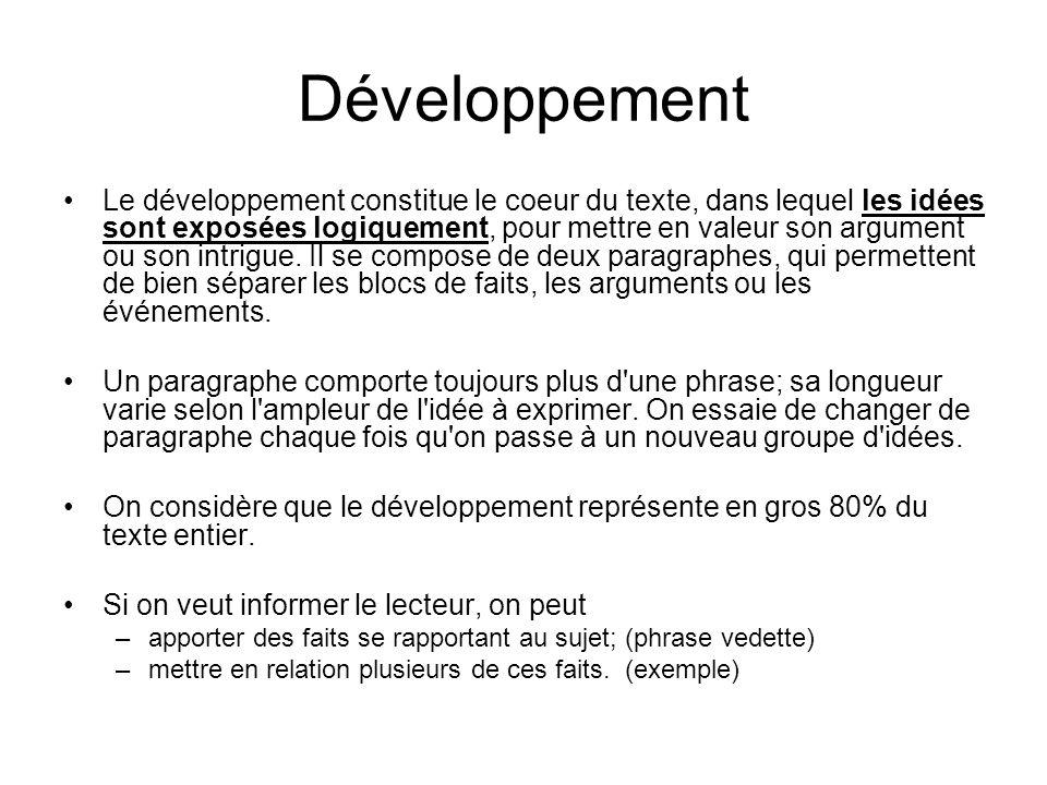 Développement •Le développement constitue le coeur du texte, dans lequel les idées sont exposées logiquement, pour mettre en valeur son argument ou so