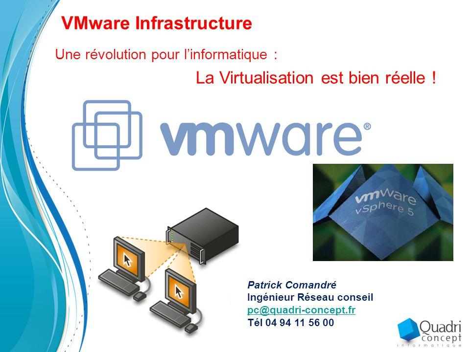VMware Infrastructure Patrick Comandré Ingénieur Réseau conseil pc@quadri-concept.fr Tél 04 94 11 56 00 Une révolution pour l'informatique : La Virtualisation est bien réelle !