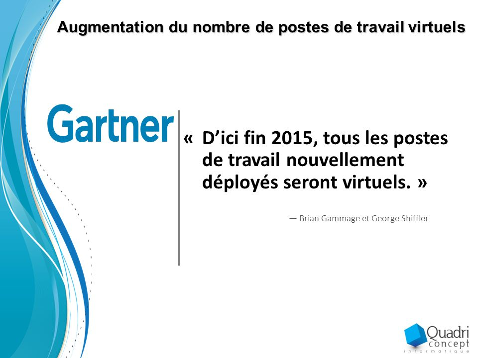 Augmentation du nombre de postes de travail virtuels — Brian Gammage et George Shiffler «D'ici fin 2015, tous les postes de travail nouvellement déployés seront virtuels.