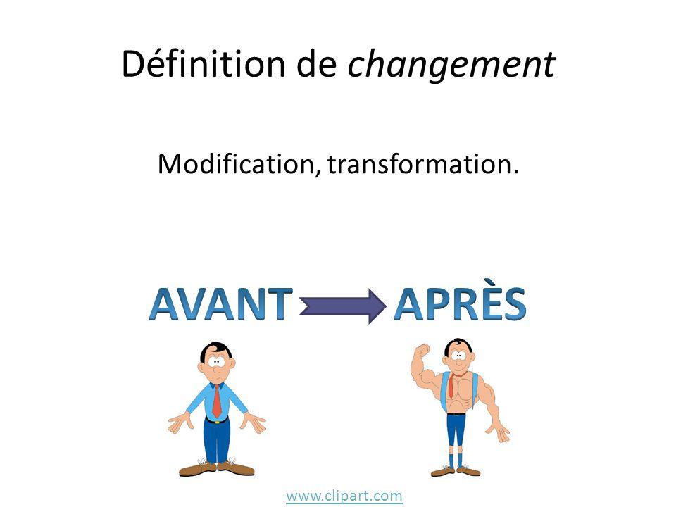 Définition de changement Modification, transformation. www.clipart.com