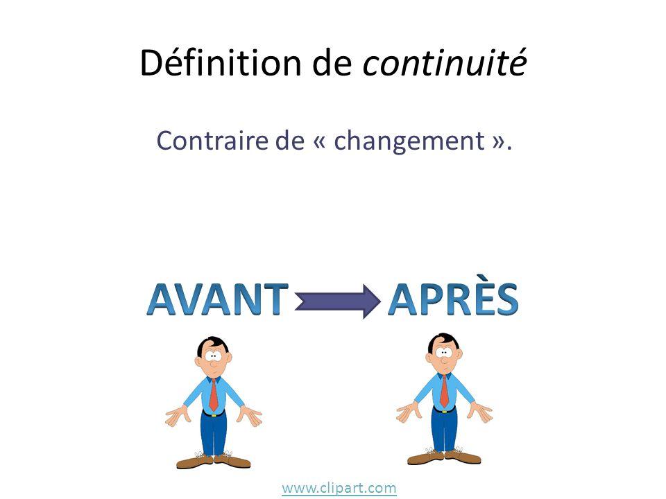 Définition de continuité Contraire de « changement ». www.clipart.com