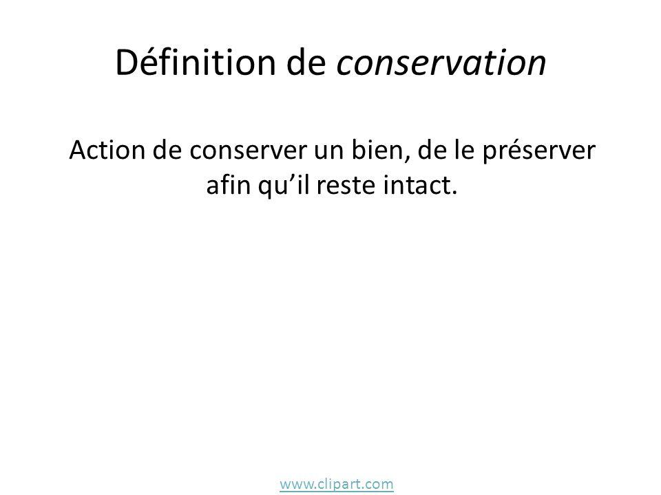 Définition de conservation Action de conserver un bien, de le préserver afin qu'il reste intact.