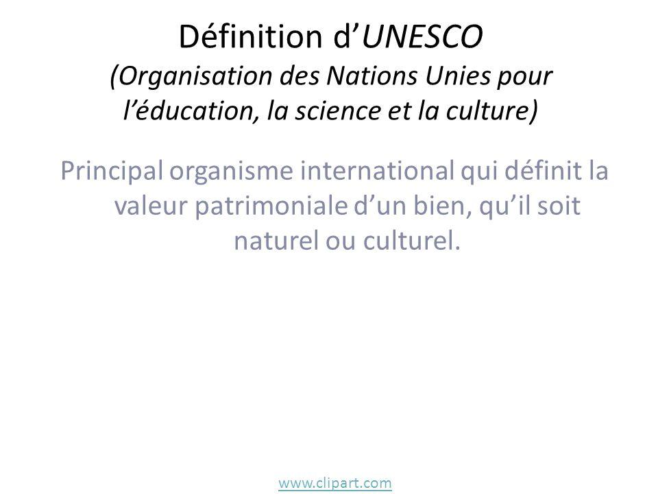 Définition d'UNESCO (Organisation des Nations Unies pour l'éducation, la science et la culture) Principal organisme international qui définit la valeur patrimoniale d'un bien, qu'il soit naturel ou culturel.