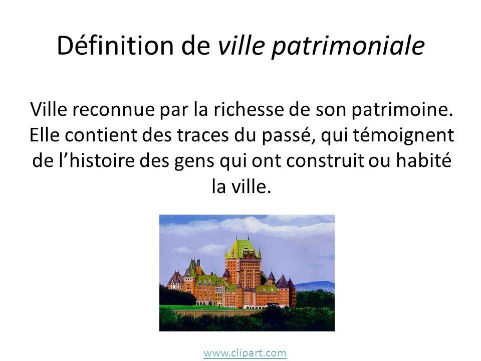 Définition de ville patrimoniale Ville reconnue par la richesse de son patrimoine. Elle contient des traces du passé, qui témoignent de l'histoire des