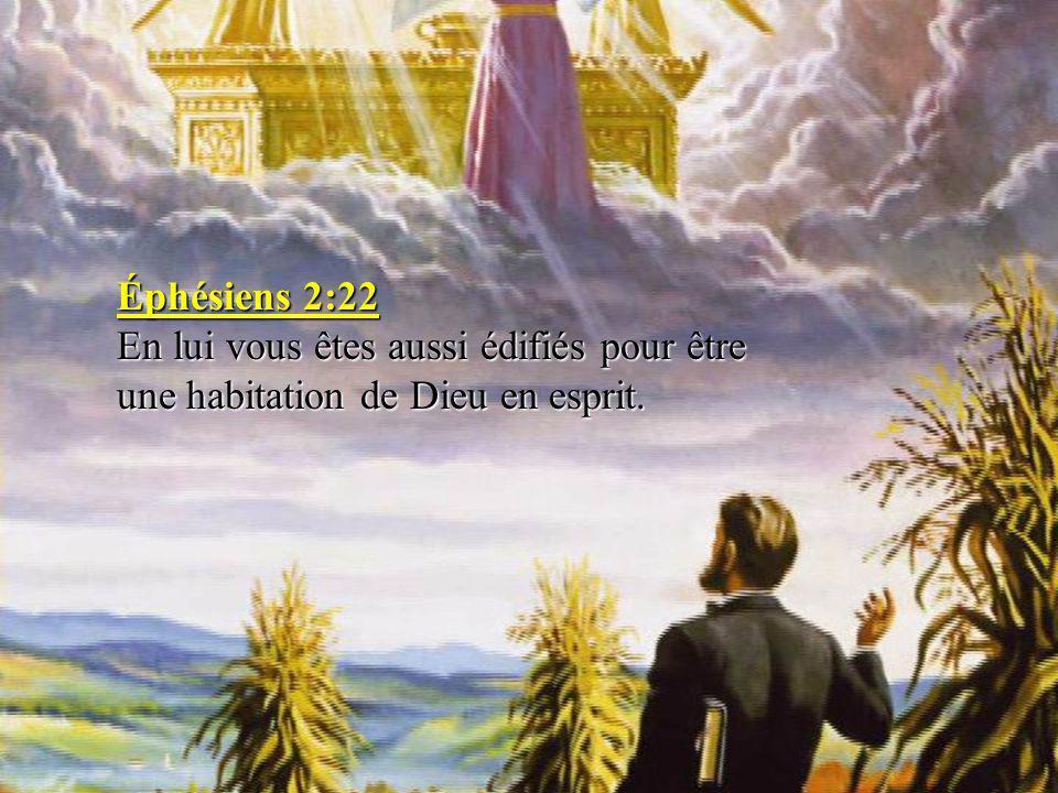 Éphésiens 2:22 En lui vous êtes aussi édifiés pour être une habitation de Dieu en esprit.