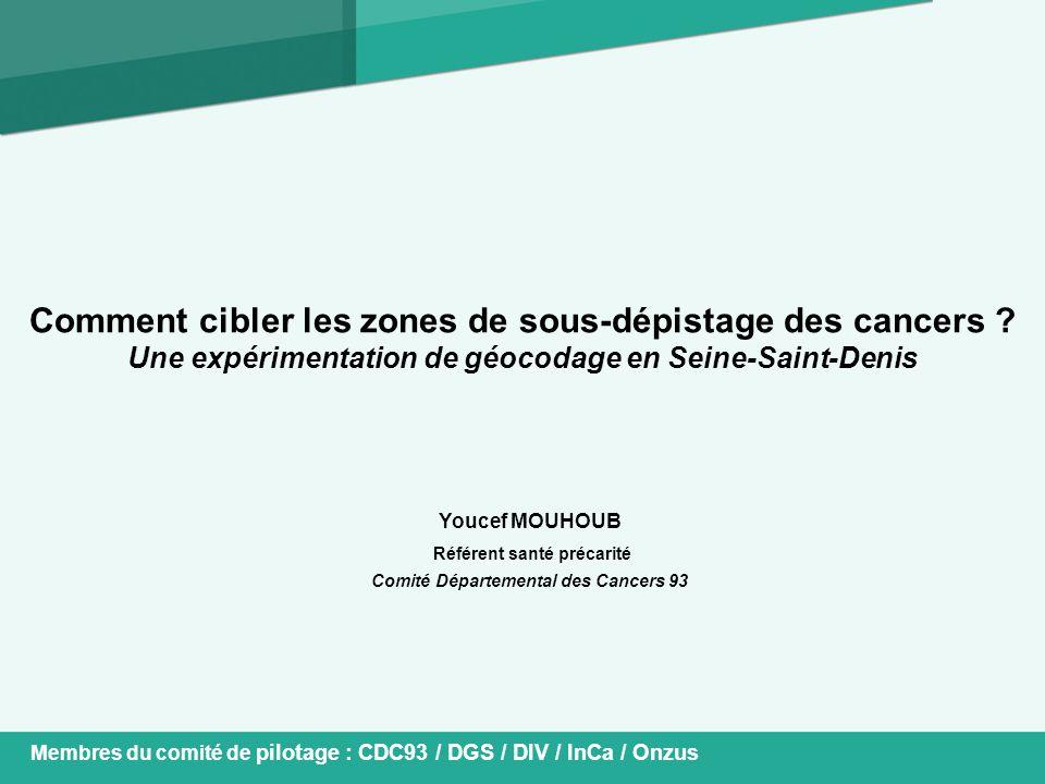 Comment cibler les zones de sous-dépistage des cancers ? Une expérimentation de géocodage en Seine-Saint-Denis Youcef MOUHOUB Référent santé précarité