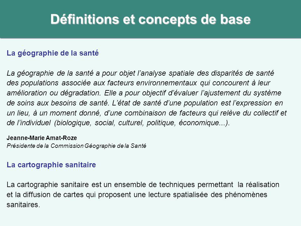 Définitions et concepts de base La géographie de la santé La géographie de la santé a pour objet l'analyse spatiale des disparités de santé des popula