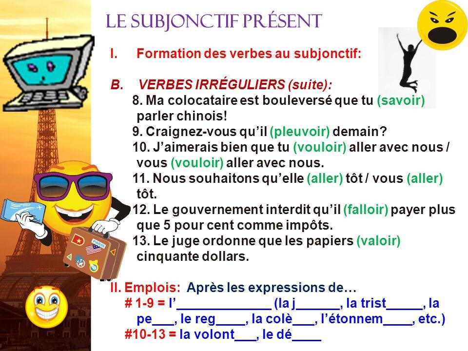 I.Formation des verbes au subjonctif: Au tableau: A. VERBES RÉGULIERS: 1. échouer 2. maigrir 3. rendre B. VERBES IRRÉGULIERS: 1. Je suis heureuse que