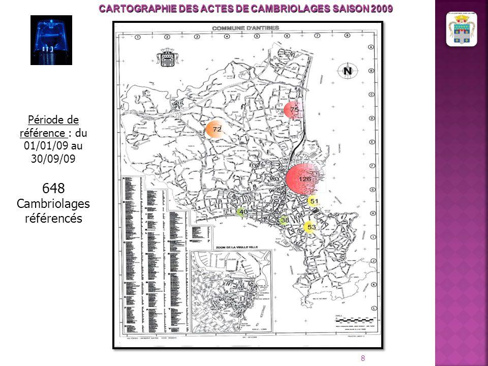 8 CARTOGRAPHIE DES ACTES DE CAMBRIOLAGES SAISON 2009 Période de référence : du 01/01/09 au 30/09/09 648 Cambriolages référencés