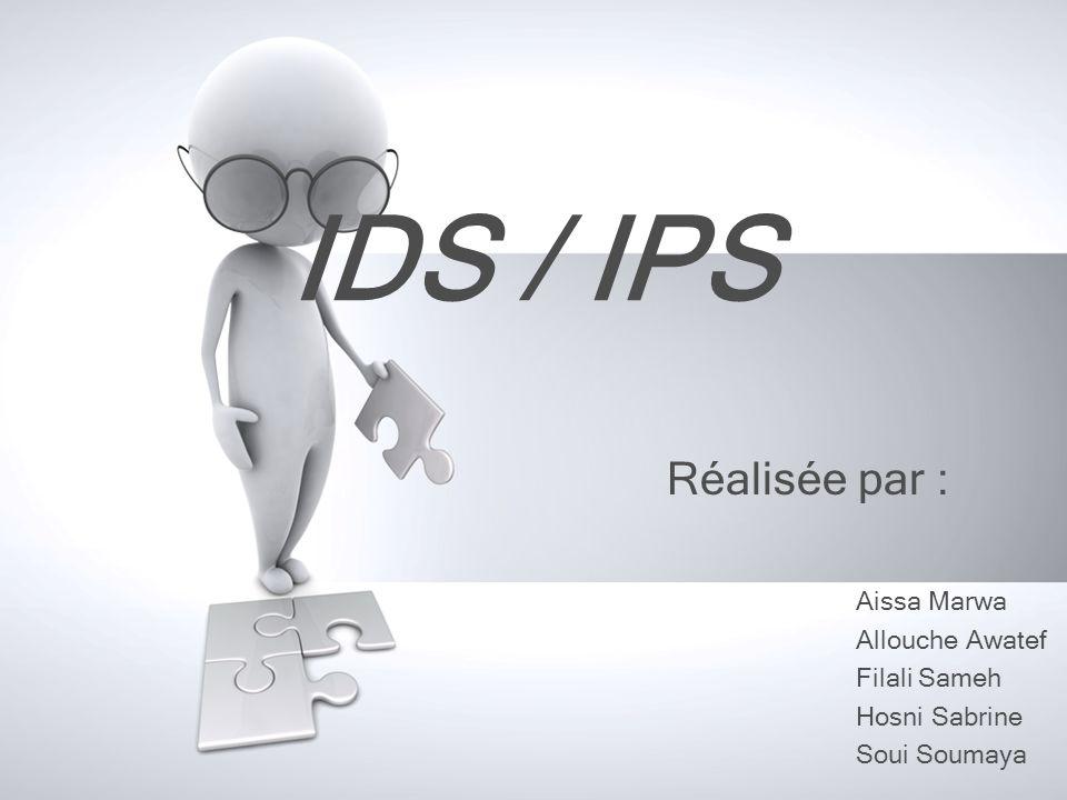 IDS / IPS Réalisée par : Aissa Marwa Allouche Awatef Filali Sameh Hosni Sabrine Soui Soumaya