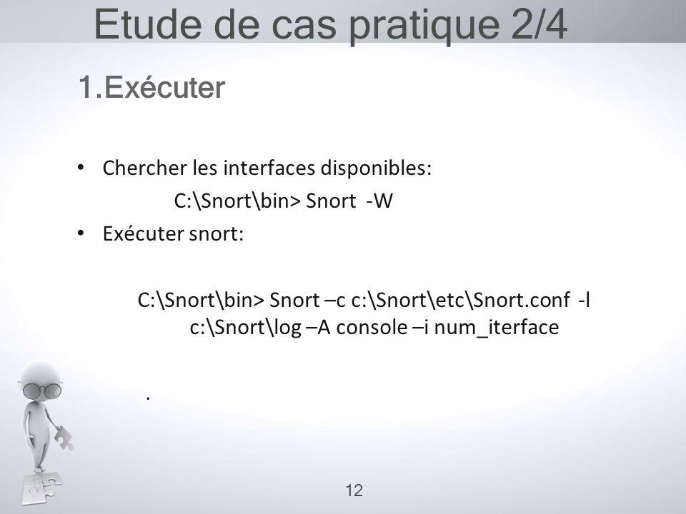 Etude de cas pratique 2/4 1.Exécuter • Chercher les interfaces disponibles: C:\Snort\bin> Snort -W • Exécuter snort: C:\Snort\bin> Snort –c c:\Snort\e