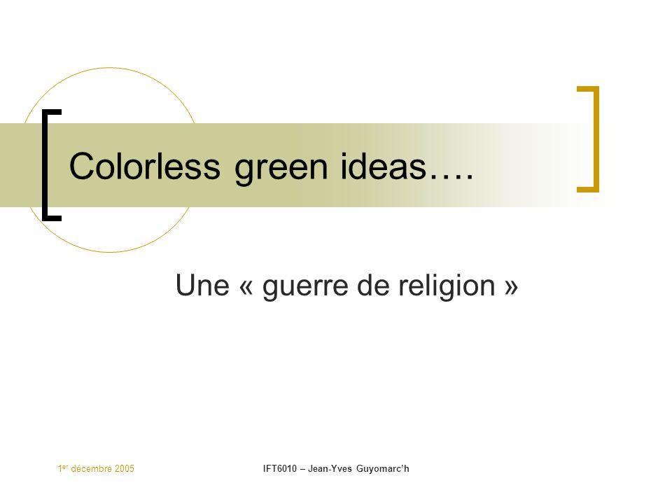1 er décembre 2005IFT6010 – Jean-Yves Guyomarc'h Colorless green ideas…. Une « guerre de religion »
