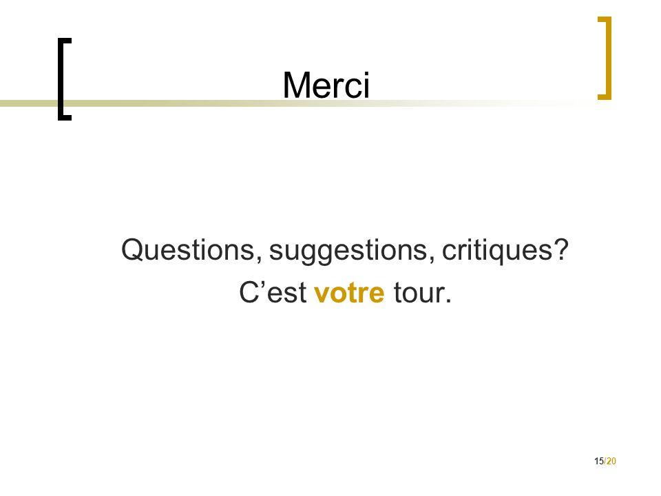 15/20 Merci Questions, suggestions, critiques? C'est votre tour.