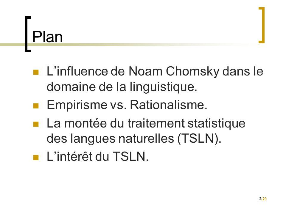 2/20 Plan  L'influence de Noam Chomsky dans le domaine de la linguistique.  Empirisme vs. Rationalisme.  La montée du traitement statistique des la
