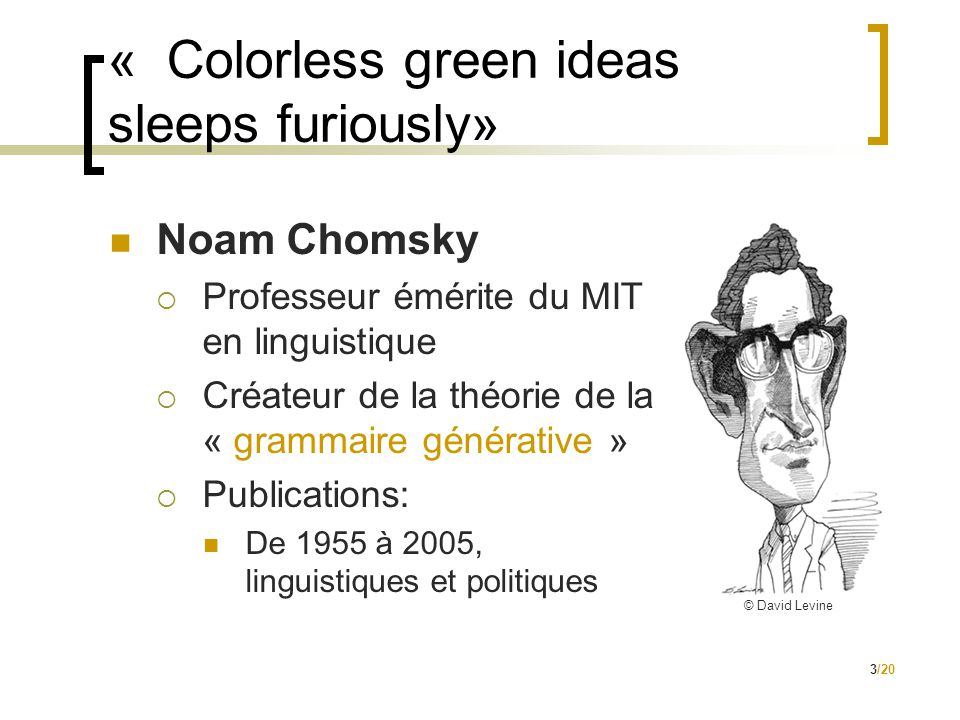 4/20 « Colorless green ideas sleeps furiously» (2)  Indépendance de la grammaire par rapport au sens.