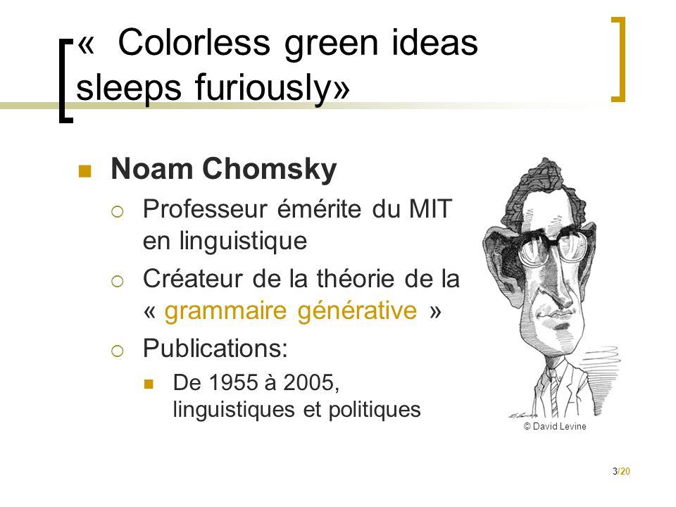 3/20 « Colorless green ideas sleeps furiously»  Noam Chomsky  Professeur émérite du MIT en linguistique  Créateur de la théorie de la « grammaire générative »  Publications:  De 1955 à 2005, linguistiques et politiques © David Levine