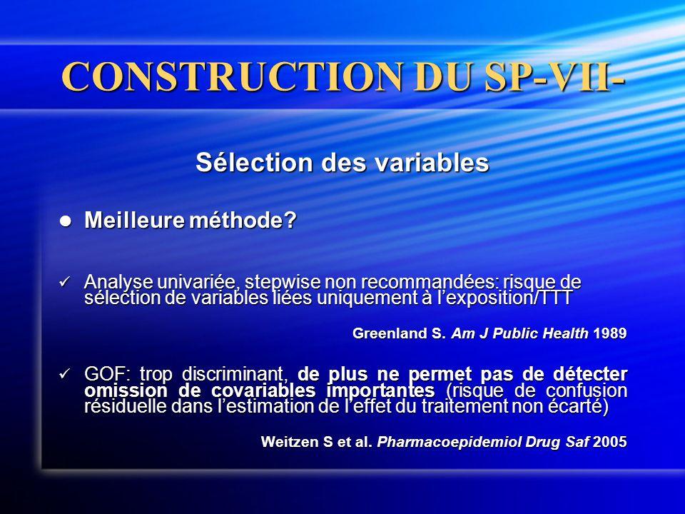 CONSTRUCTION DU SP-VII- Sélection des variables  Meilleure méthode?  Analyse univariée, stepwise non recommandées: risque de sélection de variables