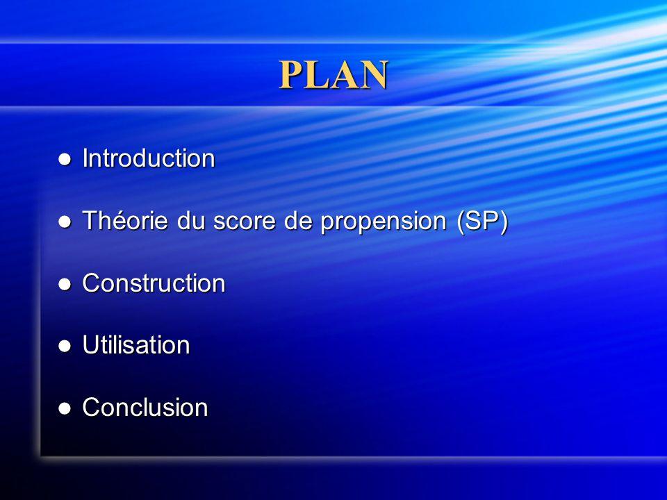 PLAN  Introduction  Théorie du score de propension (SP)  Construction  Utilisation  Conclusion