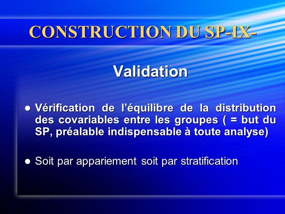 CONSTRUCTION DU SP-IX- Validation  Vérification de l'équilibre de la distribution des covariables entre les groupes ( = but du SP, préalable indispen
