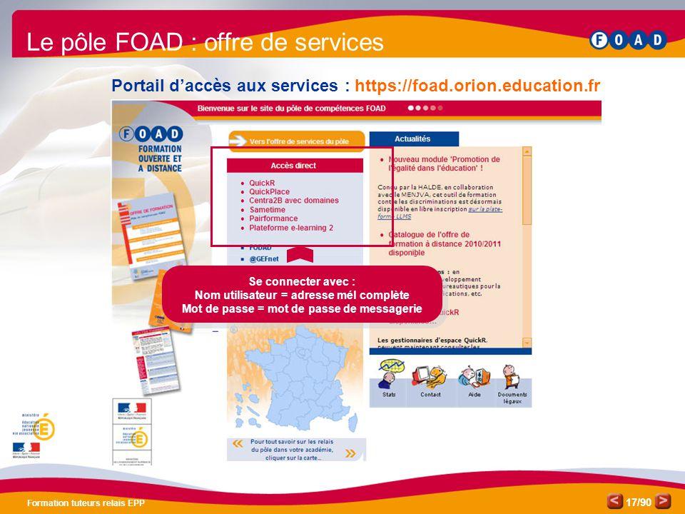 /90 Formation tuteurs relais EPP 17 Portail d'accès aux services : https://foad.orion.education.fr Le pôle FOAD : offre de services Se connecter avec
