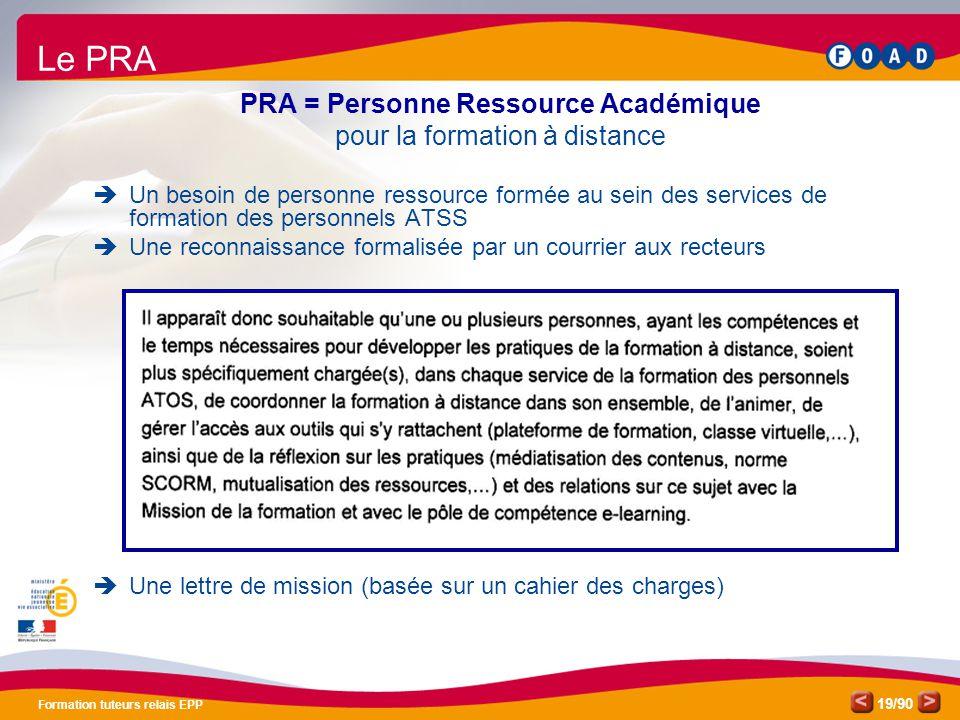 /90 Formation tuteurs relais EPP 19 PRA = Personne Ressource Académique pour la formation à distance  Un besoin de personne ressource formée au sein