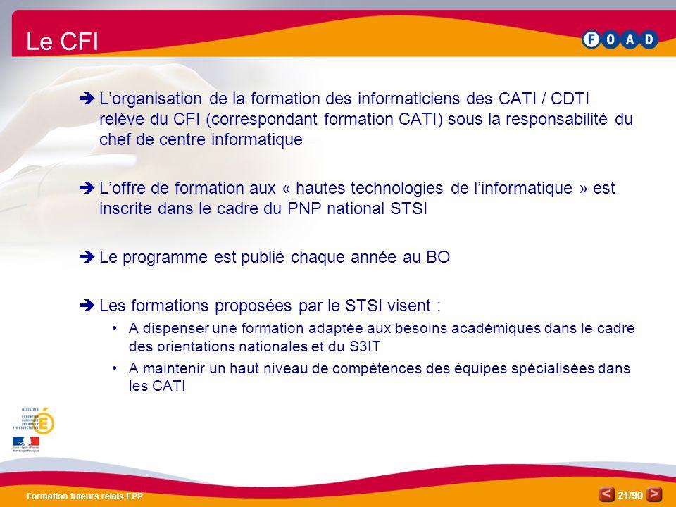 /90 Formation tuteurs relais EPP 21  L'organisation de la formation des informaticiens des CATI / CDTI relève du CFI (correspondant formation CATI) s