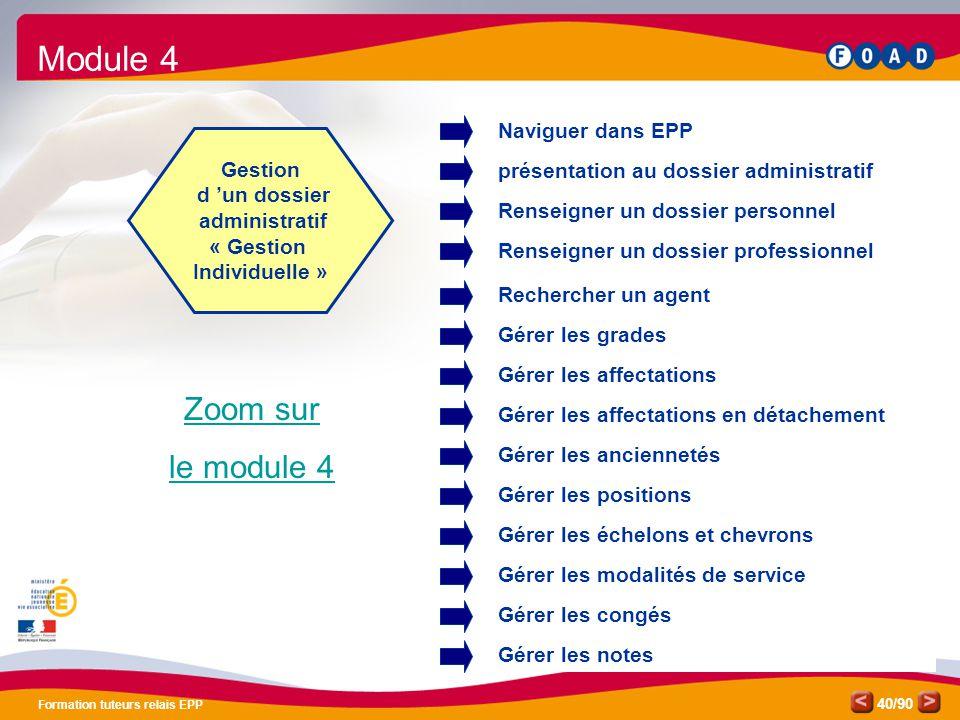 /90 Formation tuteurs relais EPP 40 Gestion d 'un dossier administratif « Gestion Individuelle » Zoom sur le module 4 Naviguer dans EPP Renseigner un