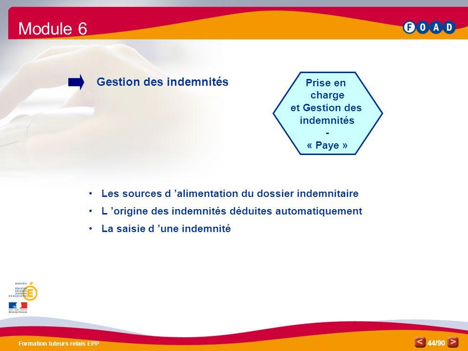 /90 Formation tuteurs relais EPP 44 Prise en charge et Gestion des indemnités - « Paye » Module 6 Gestion des indemnités • Les sources d 'alimentation