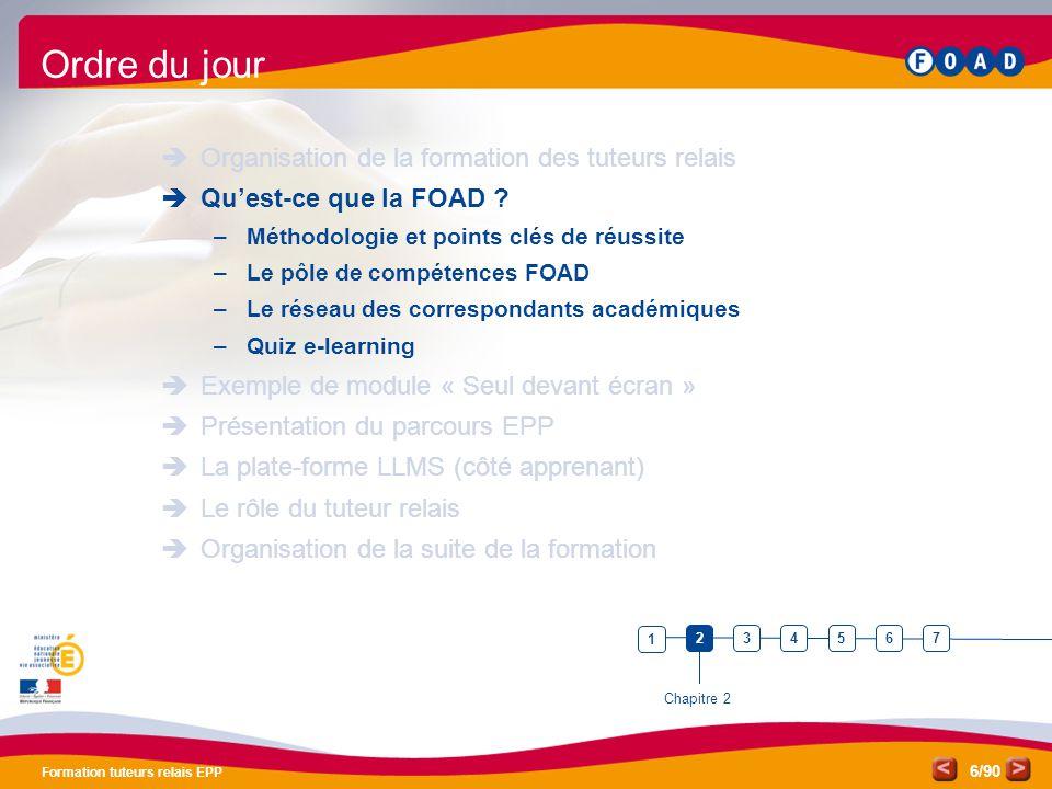/90 Formation tuteurs relais EPP 6 Ordre du jour  Organisation de la formation des tuteurs relais  Qu'est-ce que la FOAD ? –Méthodologie et points c