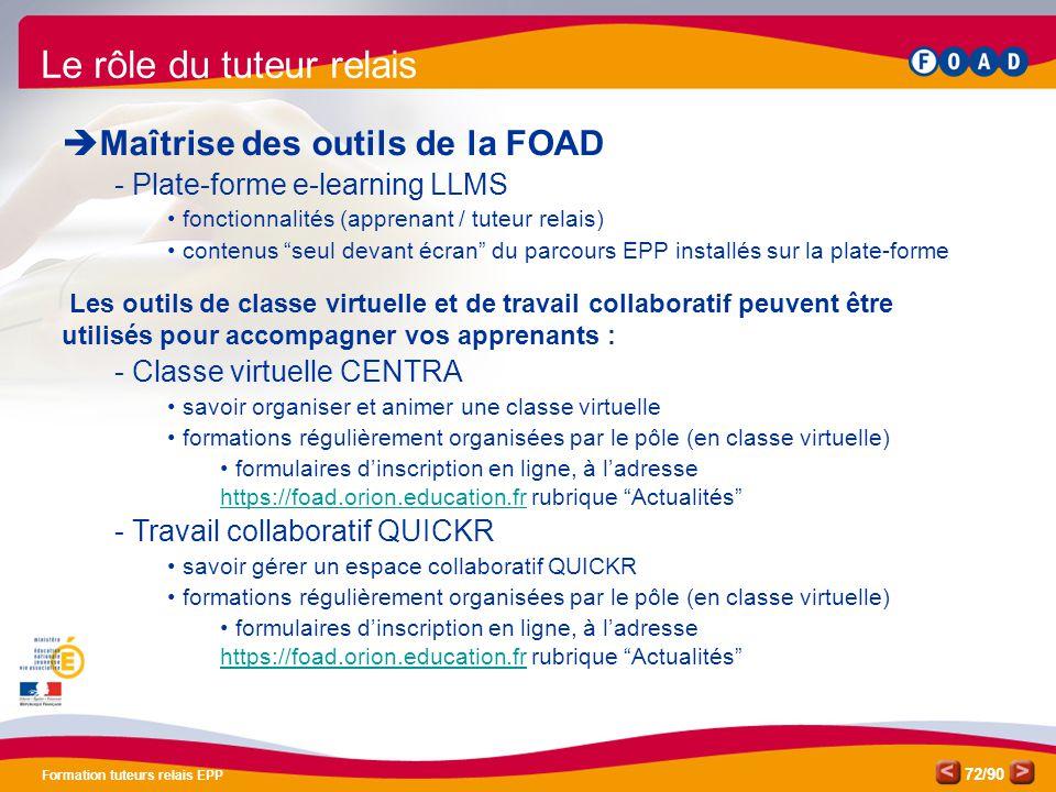 /90 Formation tuteurs relais EPP 72 Le rôle du tuteur relais  Maîtrise des outils de la FOAD - Plate-forme e-learning LLMS • fonctionnalités (apprena