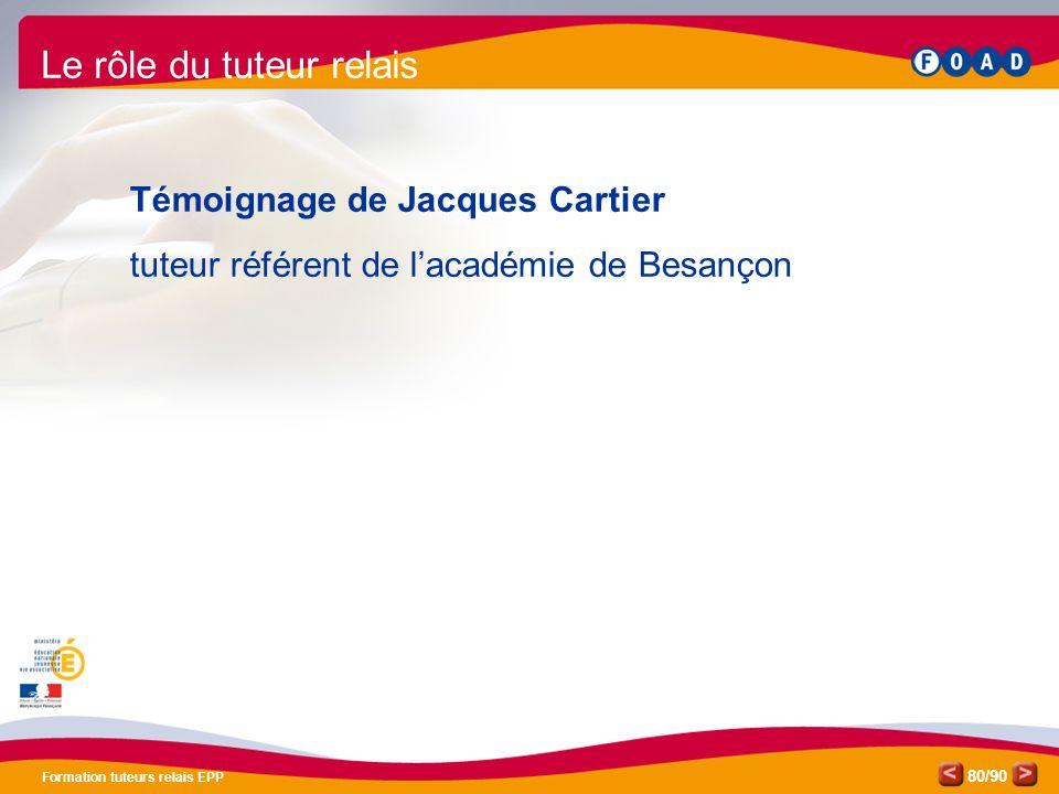 /90 Formation tuteurs relais EPP 80 Le rôle du tuteur relais Témoignage de Jacques Cartier tuteur référent de l'académie de Besançon