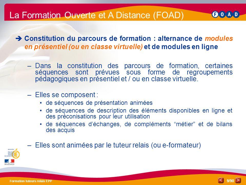 /90 Formation tuteurs relais EPP 9 La Formation Ouverte et A Distance (FOAD)  Constitution du parcours de formation : alternance de modules en présen